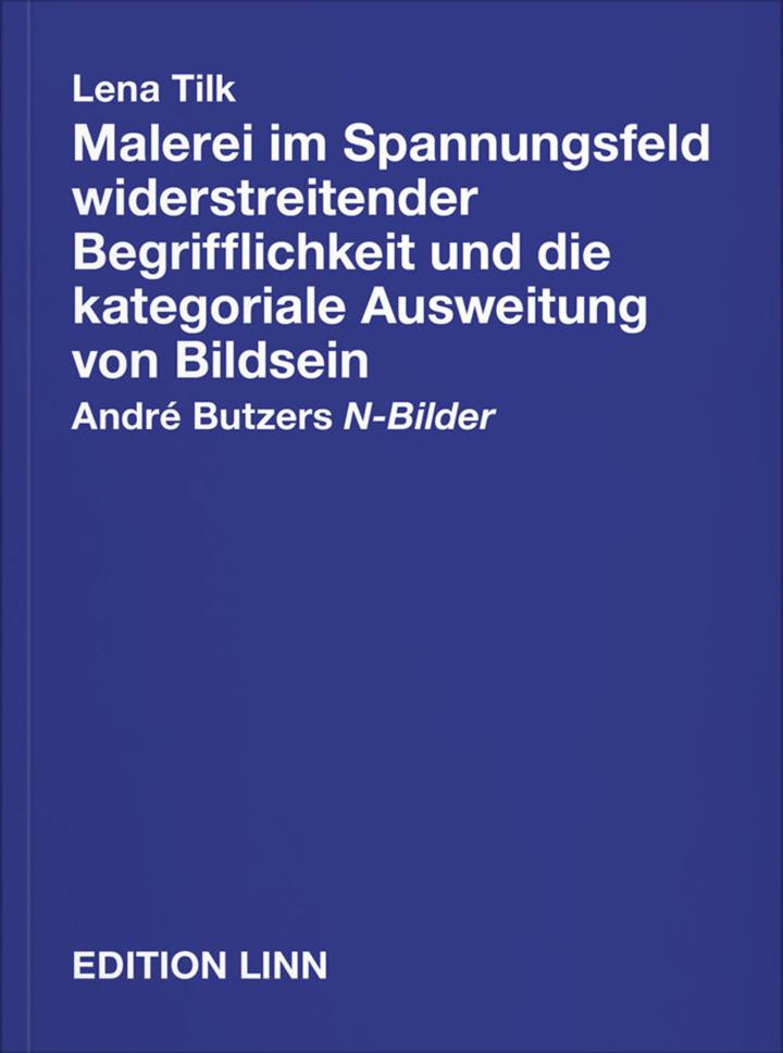 Lena Tilk, Malerei im Spannungsfeld widerstreitender Begrifflichkeit und die kategoriale Ausweitung von Bildsein. André Butzers N-Bilder